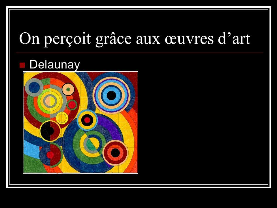 On perçoit grâce aux œuvres dart Delaunay