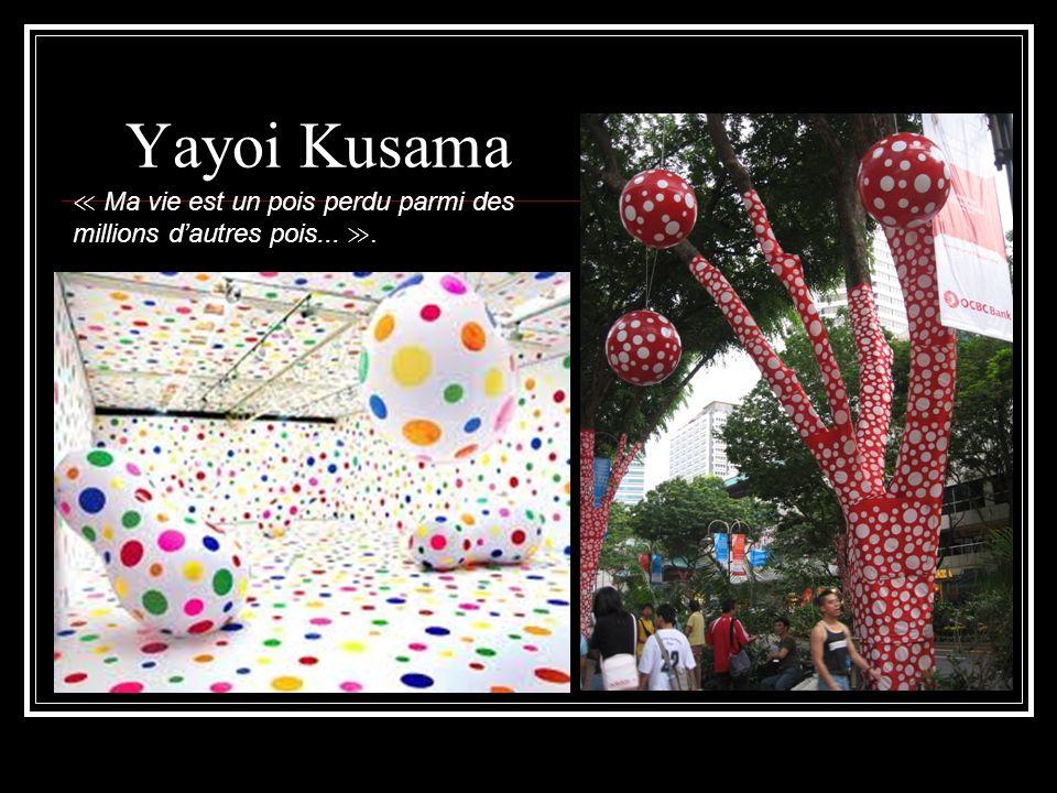 Yayoi Kusama Ma vie est un pois perdu parmi des millions dautres pois....