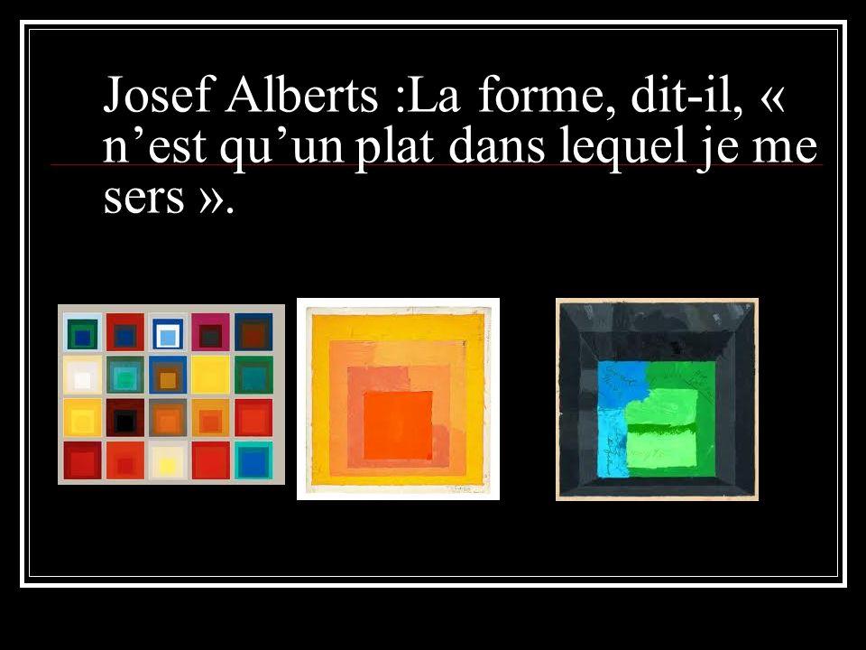 Josef Alberts :La forme, dit-il, « nest quun plat dans lequel je me sers ».