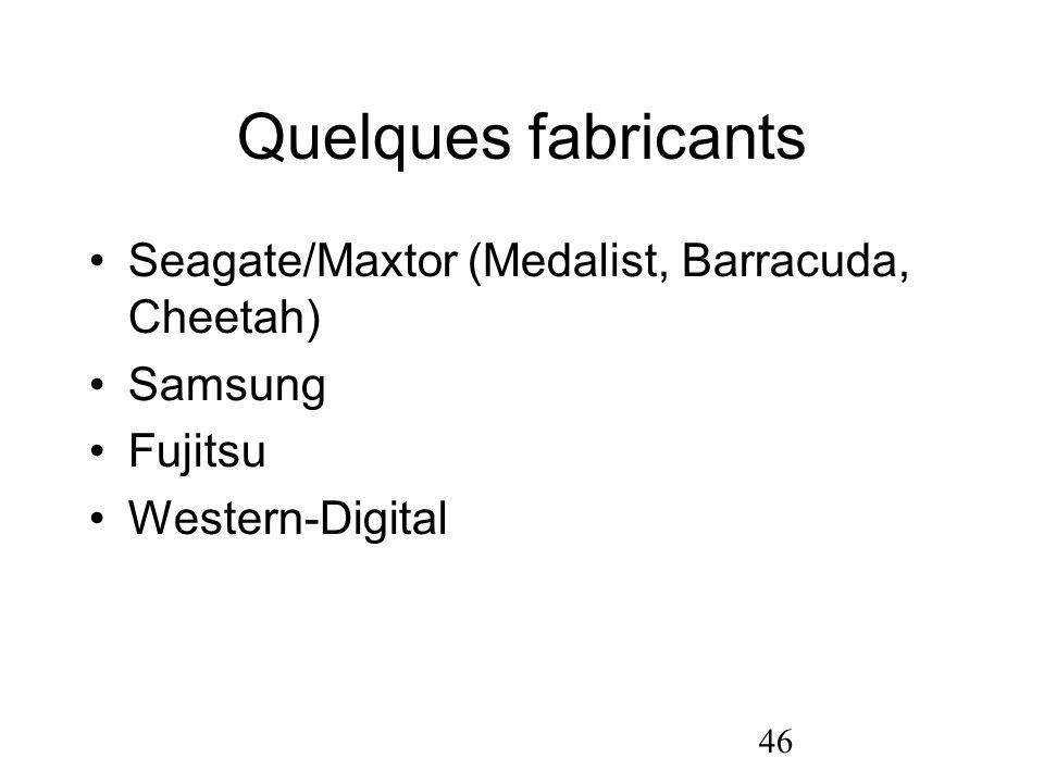 46 Quelques fabricants Seagate/Maxtor (Medalist, Barracuda, Cheetah) Samsung Fujitsu Western-Digital