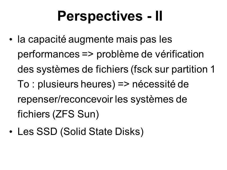 Perspectives - II la capacité augmente mais pas les performances => problème de vérification des systèmes de fichiers (fsck sur partition 1 To : plusi