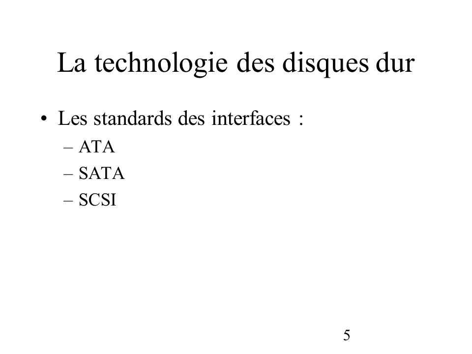 5 La technologie des disques dur Les standards des interfaces : –ATA –SATA –SCSI