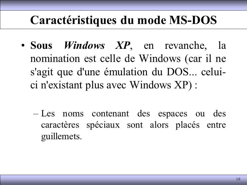 Caractéristiques du mode MS-DOS Sous Windows XP, en revanche, la nomination est celle de Windows (car il ne s'agit que d'une émulation du DOS... celui