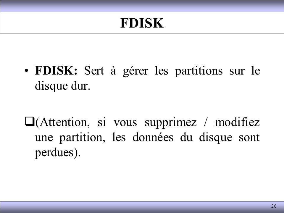 FDISK FDISK: Sert à gérer les partitions sur le disque dur. (Attention, si vous supprimez / modifiez une partition, les données du disque sont perdues