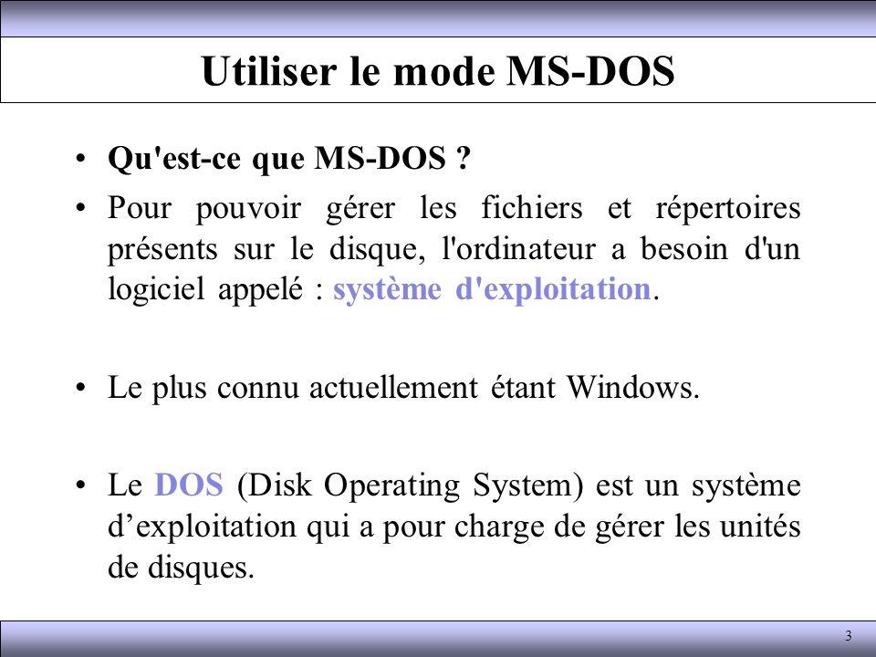Utiliser le mode MS-DOS Qu'est-ce que MS-DOS ? Pour pouvoir gérer les fichiers et répertoires présents sur le disque, l'ordinateur a besoin d'un logic