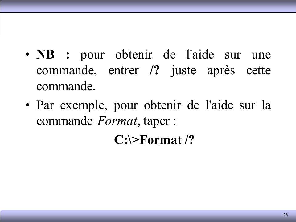 NB : pour obtenir de l'aide sur une commande, entrer /? juste après cette commande. Par exemple, pour obtenir de l'aide sur la commande Format, taper