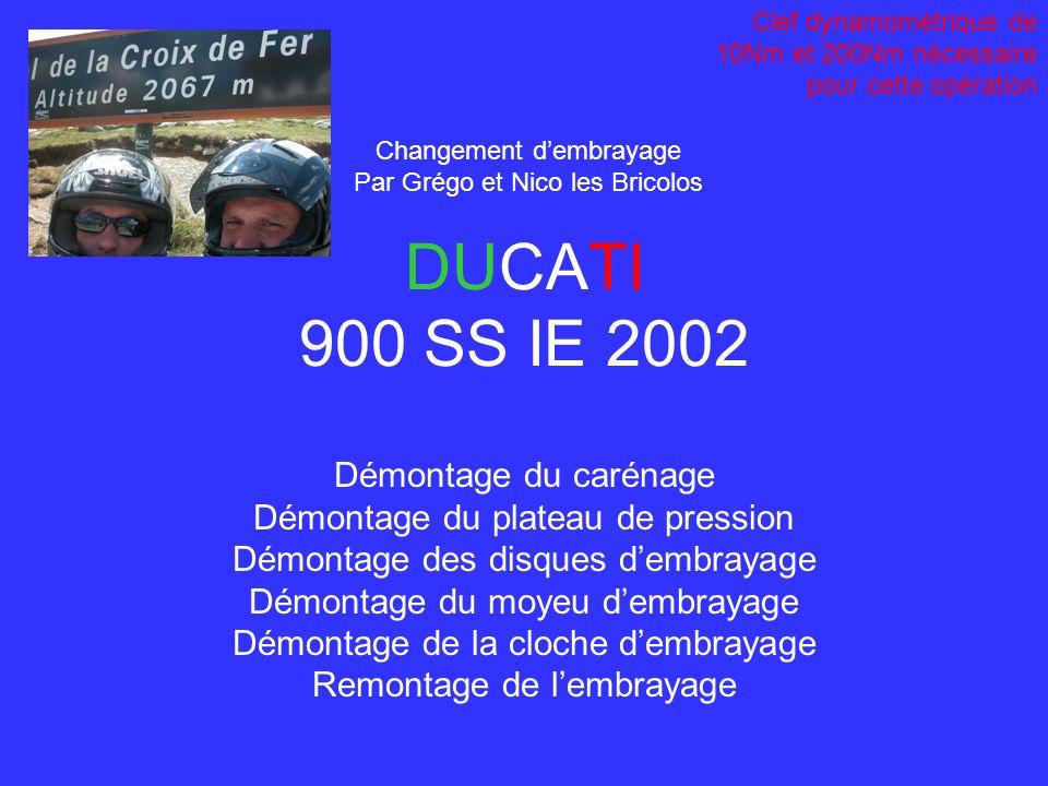 DUCATI 900 SS IE 2002 Changement dembrayage Par Grégo et Nico les Bricolos Démontage du carénage Démontage du plateau de pression Démontage des disque