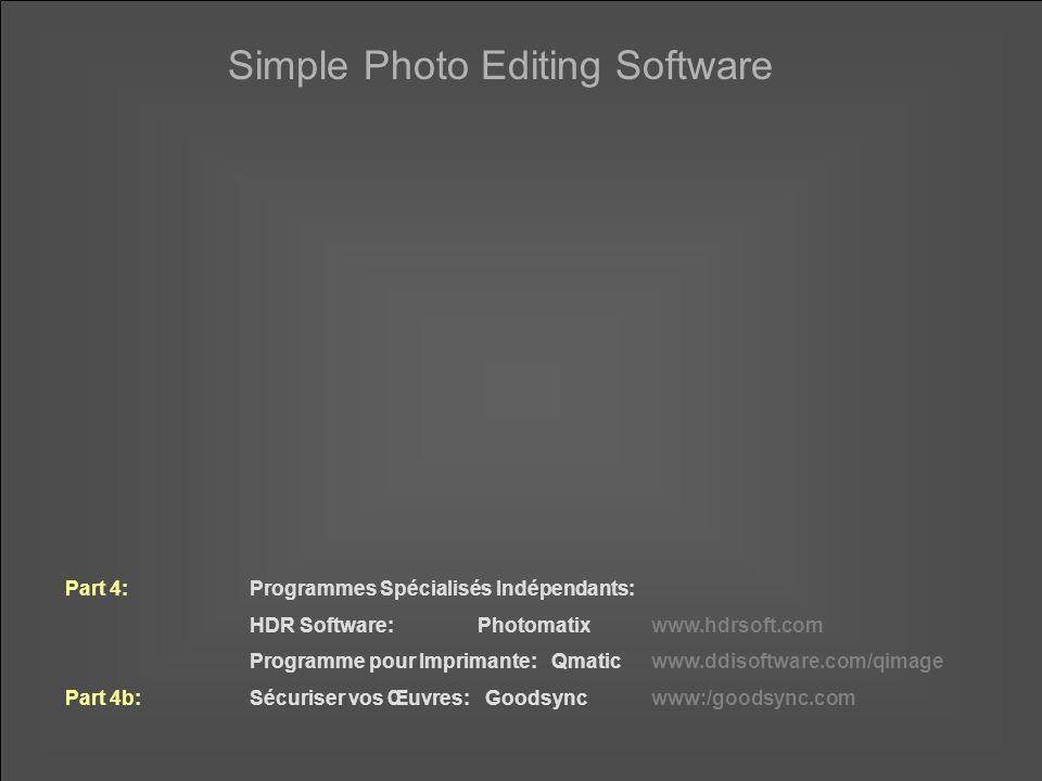 Simple Photo Editing Software Part 4:Programmes Spécialisés Indépendants: HDR Software:Photomatixwww.hdrsoft.com Programme pour Imprimante: Qmaticwww.ddisoftware.com/qimage Part 4b:Sécuriser vos Œuvres: Goodsync www:/goodsync.com