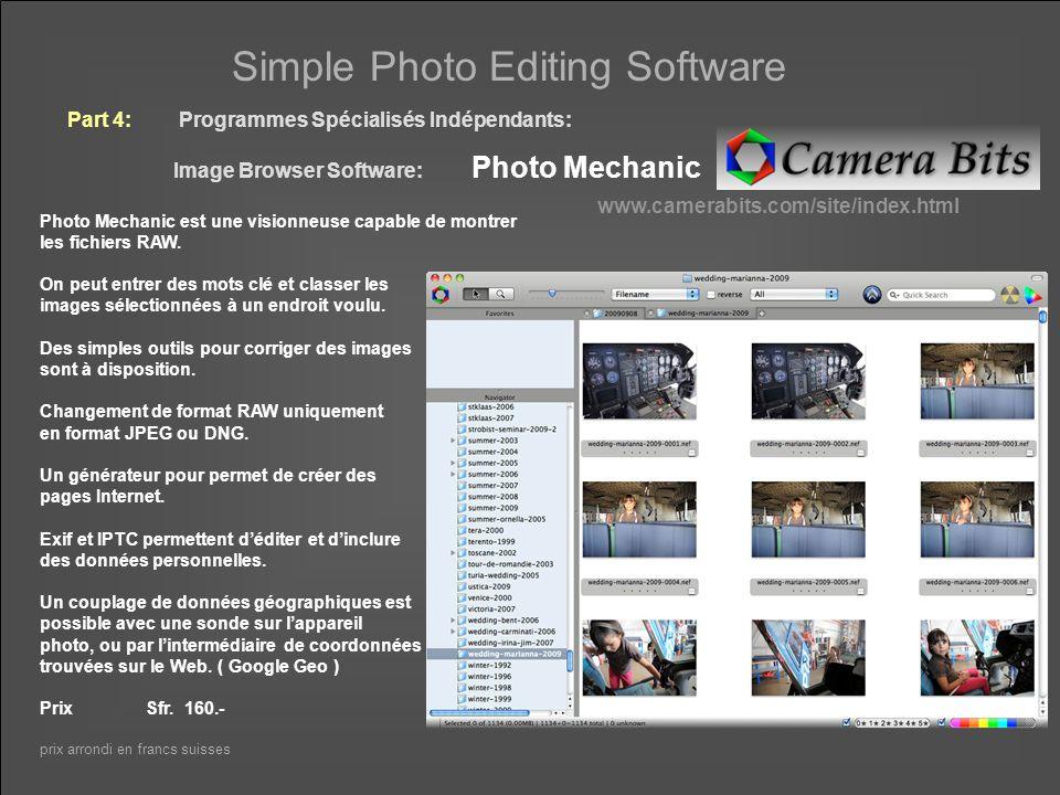 Simple Photo Editing Software Part 4: Programmes Spécialisés Indépendants: Photo Mechanic En visionneuse Inclu les données géographiques Crée des pages WEB