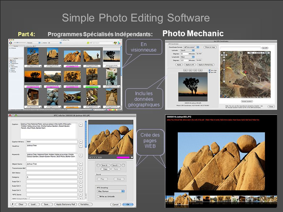 Simple Photo Editing Software Part 4: Programmes Spécialisés Indépendants: Photo Mechanic En visionneuse Inclu les données géographiques Crée des pages WEB