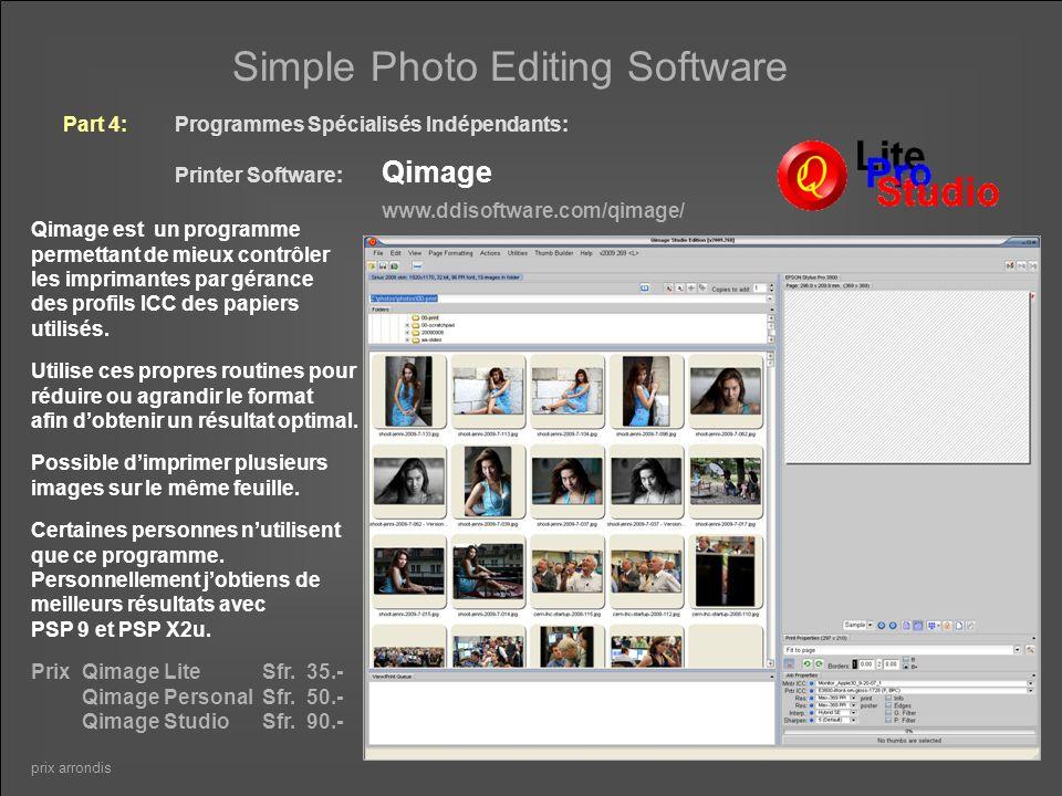 Simple Photo Editing Software Part 4: Programmes Spécialisés Indépendants: Printer Software: Qimage www.ddisoftware.com/qimage/ Qimage est un programme permettant de mieux contrôler les imprimantes par gérance des profils ICC des papiers utilisés.