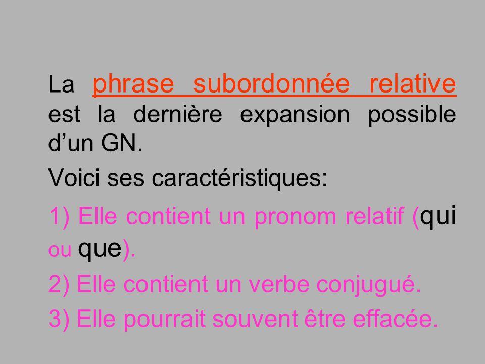 La phrase subordonnée relative est la dernière expansion possible dun GN. Voici ses caractéristiques: 1) Elle contient un pronom relatif ( qui ou que