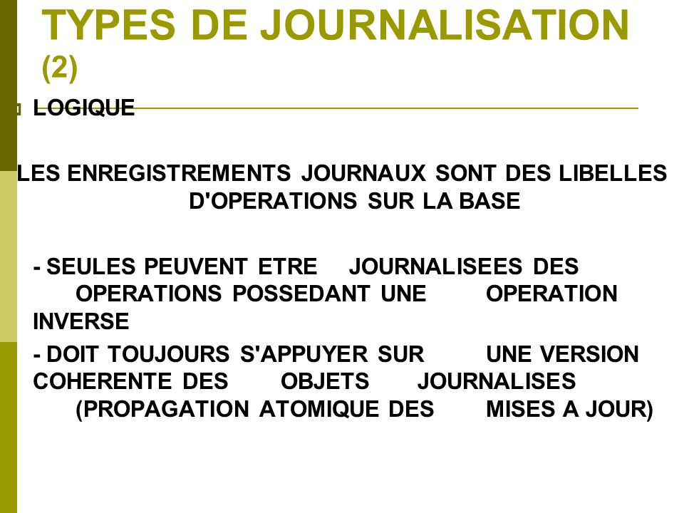 TYPES DE JOURNALISATION (2) LOGIQUE LES ENREGISTREMENTS JOURNAUX SONT DES LIBELLES D'OPERATIONS SUR LA BASE - SEULES PEUVENT ETRE JOURNALISEES DES OPE