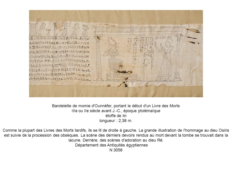 Bandelette de momie d'Ounnéfer, portant le début d'un Livre des Morts IIIe ou IIe siècle avant J.-C., époque ptolémaïque étoffe de lin longueur : 2,38