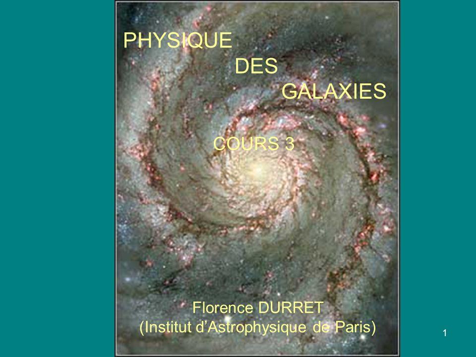 1 PHYSIQUE DES GALAXIES Florence DURRET (Institut dAstrophysique de Paris) COURS 3