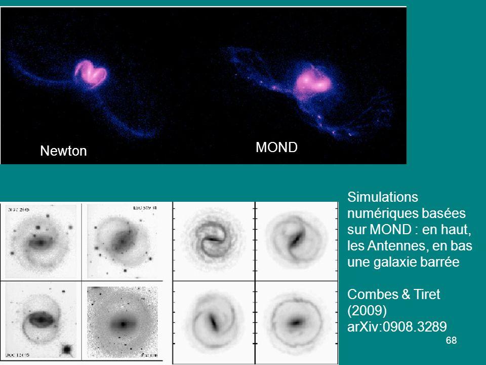 68 Simulations numériques basées sur MOND : en haut, les Antennes, en bas une galaxie barrée Combes & Tiret (2009) arXiv:0908.3289 Newton MOND
