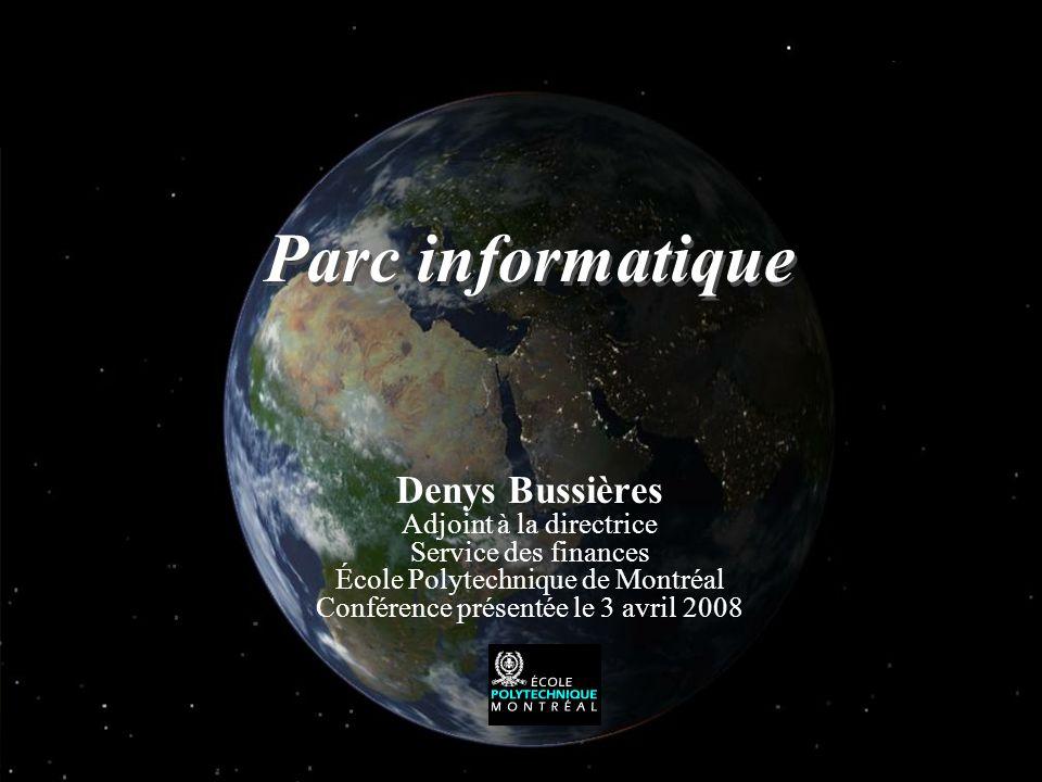 Denys Bussières Adjoint à la directrice Service des finances École Polytechnique de Montréal Conférence présentée le 3 avril 2008 Parc informatique