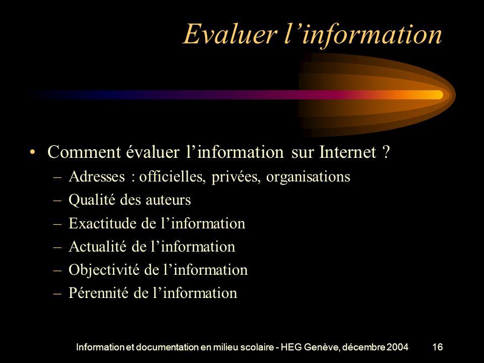 Information et documentation en milieu scolaire - HEG Genève, décembre 200416 Evaluer linformation Comment évaluer linformation sur Internet .
