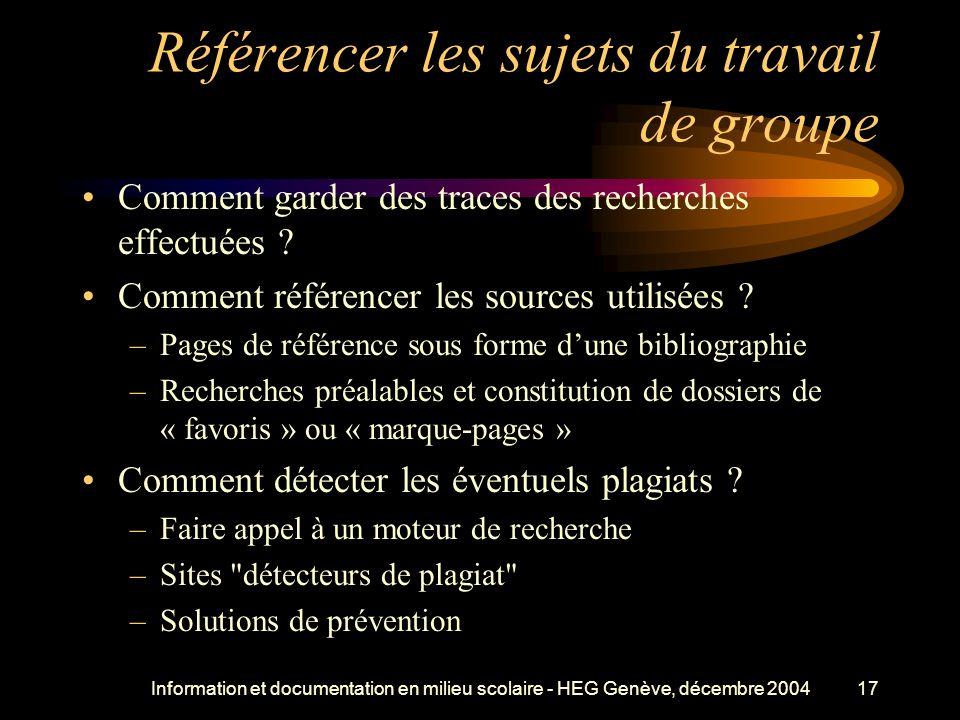 Information et documentation en milieu scolaire - HEG Genève, décembre 200417 Référencer les sujets du travail de groupe Comment garder des traces des recherches effectuées .