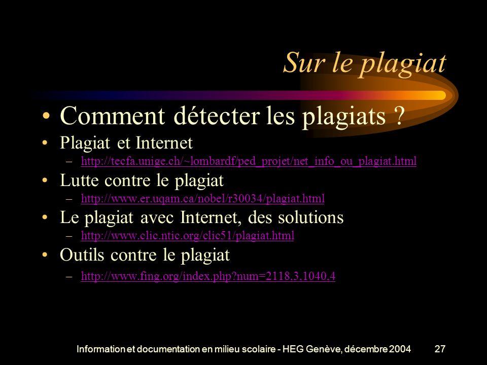 Information et documentation en milieu scolaire - HEG Genève, décembre 200427 Sur le plagiat Comment détecter les plagiats .