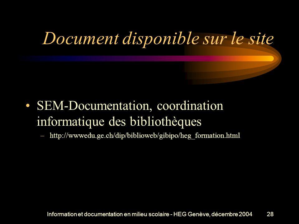 Information et documentation en milieu scolaire - HEG Genève, décembre 200428 Document disponible sur le site SEM-Documentation, coordination informatique des bibliothèques –http://wwwedu.ge.ch/dip/biblioweb/gibipo/heg_formation.html