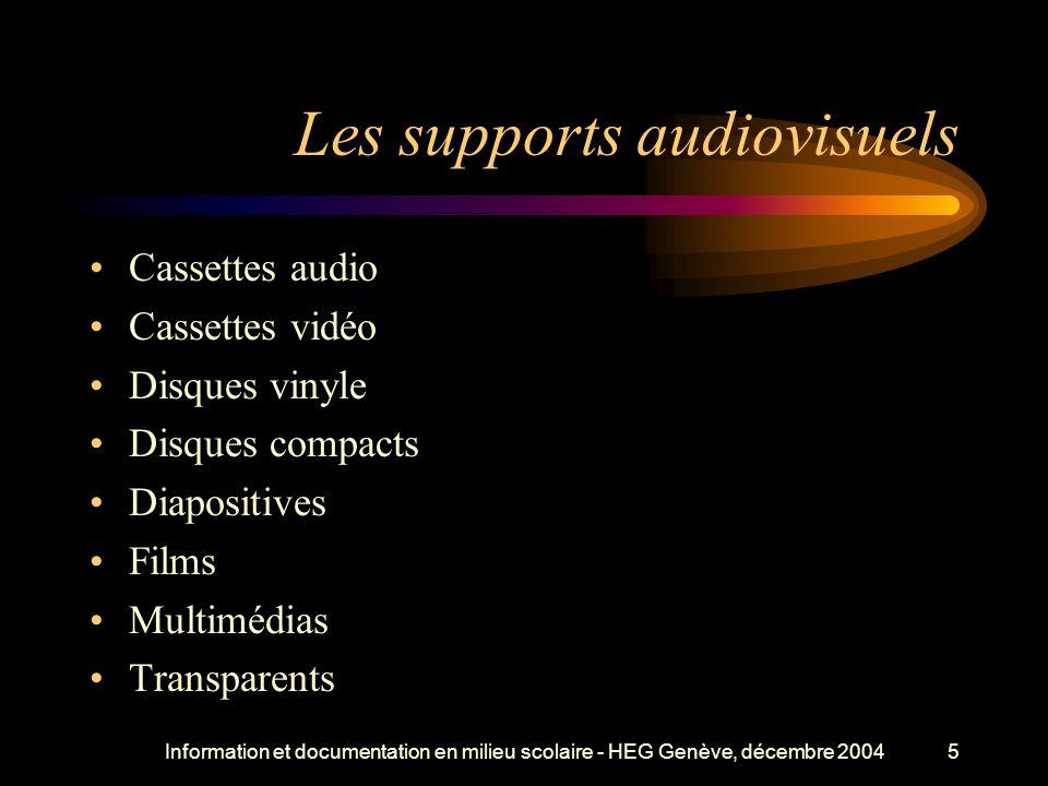 Information et documentation en milieu scolaire - HEG Genève, décembre 20045 Les supports audiovisuels Cassettes audio Cassettes vidéo Disques vinyle Disques compacts Diapositives Films Multimédias Transparents