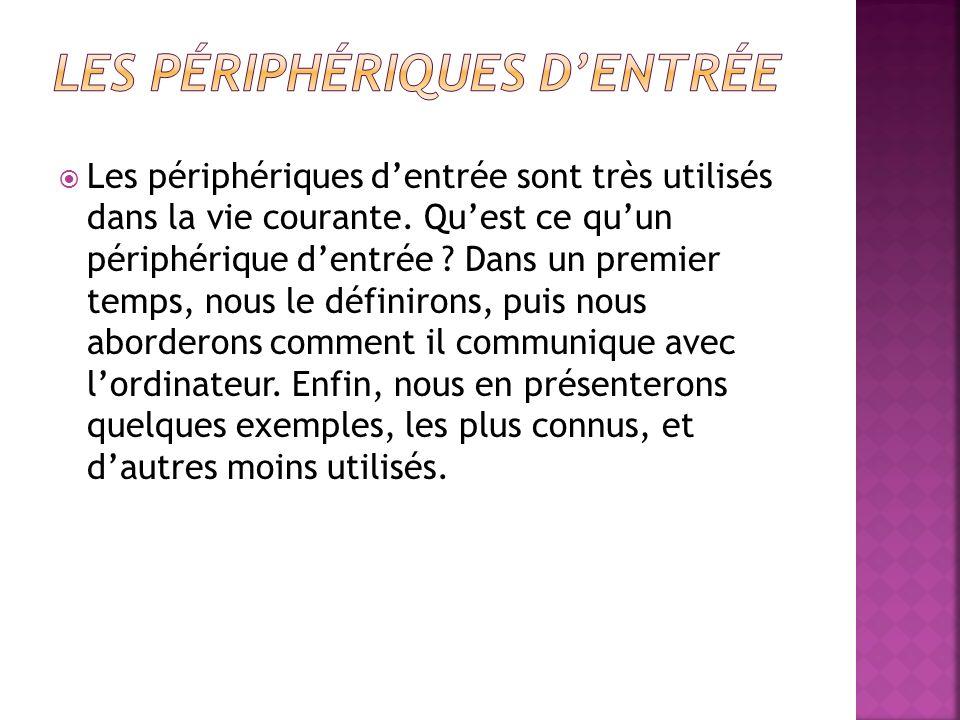 Les périphériques dentrée sont très utilisés dans la vie courante.