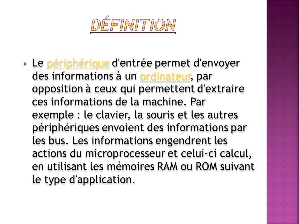 Le périphérique d entrée permet d envoyer des informations à un ordinateur, par opposition à ceux qui permettent d extraire ces informations de la machine.