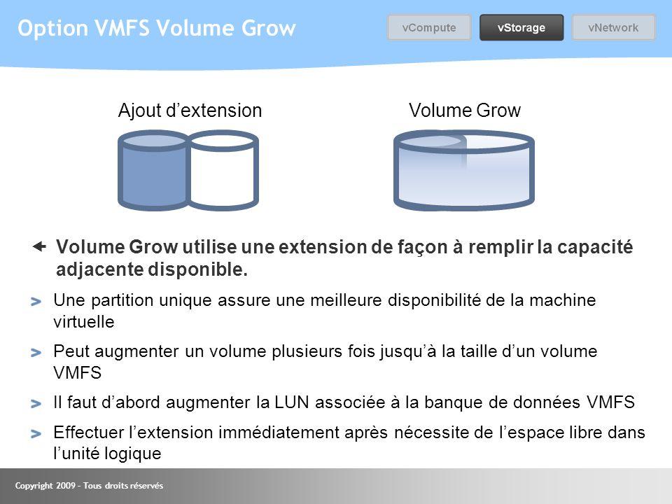 Copyright 2009 – Tous droits réservés Volume Grow utilise une extension de façon à remplir la capacité adjacente disponible. Une partition unique assu