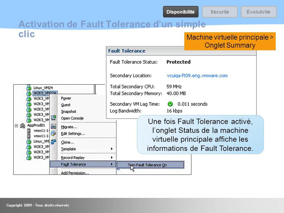 Copyright 2009 – Tous droits réservés Activation de Fault Tolerance dun simple clic Machine virtuelle principale > Onglet Summary Une fois Fault Toler