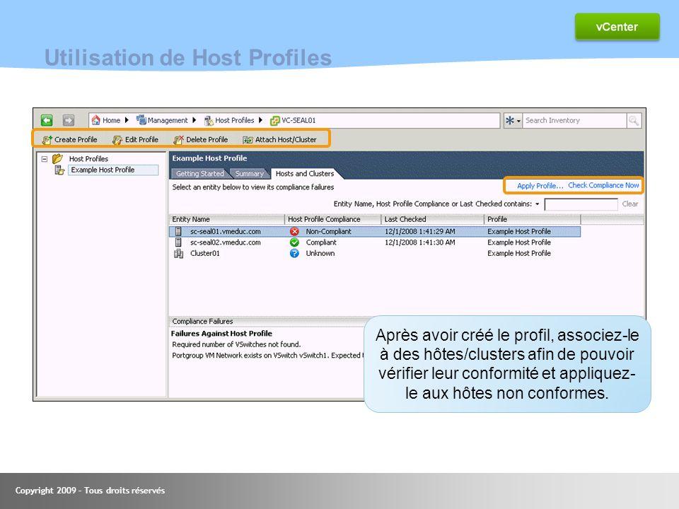 Copyright 2009 – Tous droits réservés Utilisation de Host Profiles Après avoir créé le profil, associez-le à des hôtes/clusters afin de pouvoir vérifi