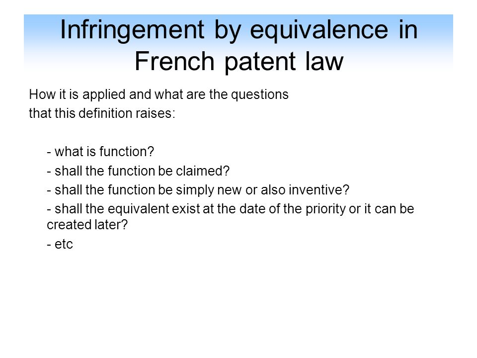 Infringement by equivalence in French patent law How it is applied and what are the questions that this definition raises: - what is function? - shall
