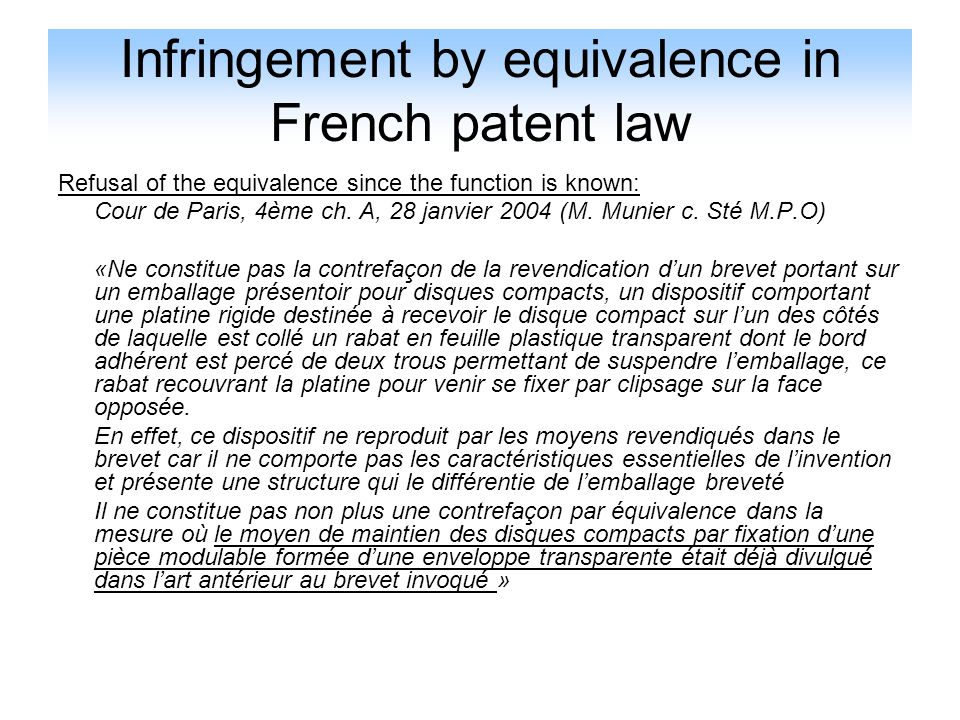 Infringement by equivalence in French patent law Refusal of the equivalence since the function is known: Cour de Paris, 4ème ch. A, 28 janvier 2004 (M