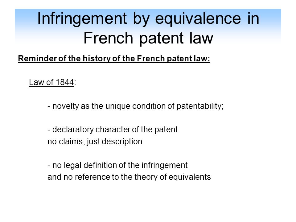 Infringement by equivalence in French patent law First introduction of the equivalents into the debate in France on patent infringement: - The introduction of the German doctrine in 1918 by G.