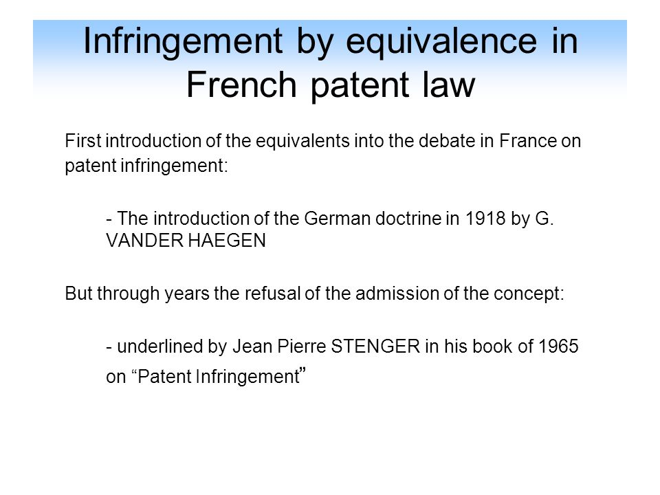 Infringement by equivalence in French patent law The date of the equivalence: - The equivalent mean can be not known at the date of the priority of the patented invention and it can still be infringing theoretical background: the infringement by improvement of technical means
