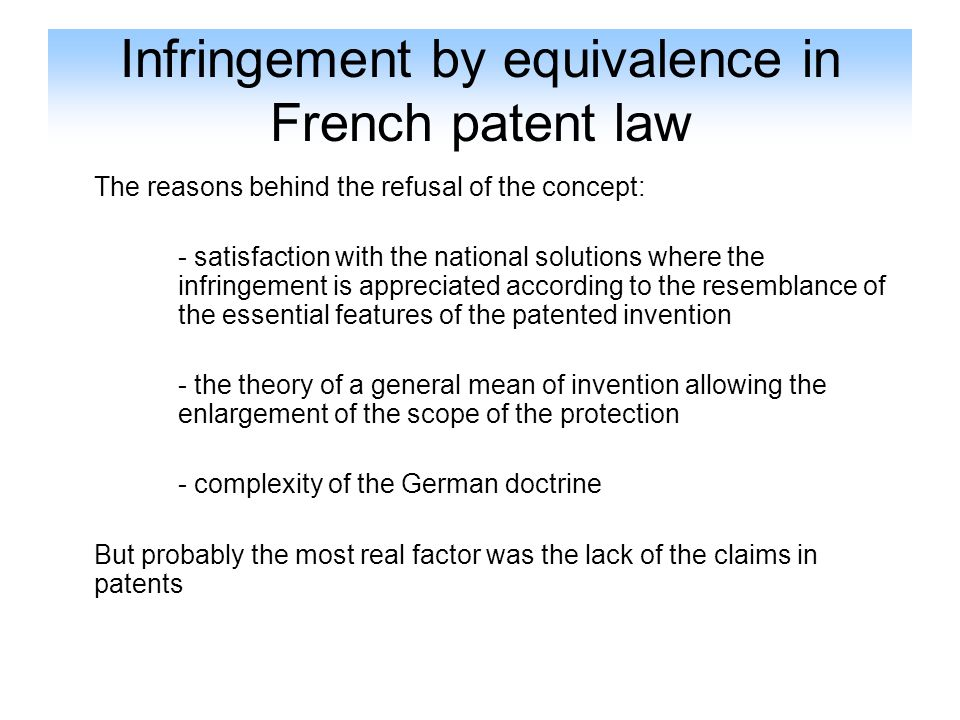 Infringement by equivalence in French patent law The reasons behind the refusal of the concept: - satisfaction with the national solutions where the i