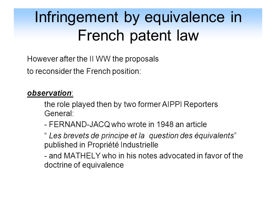 Infringement by equivalence in French patent law However after the II WW the proposals to reconsider the French position: observation: the role played