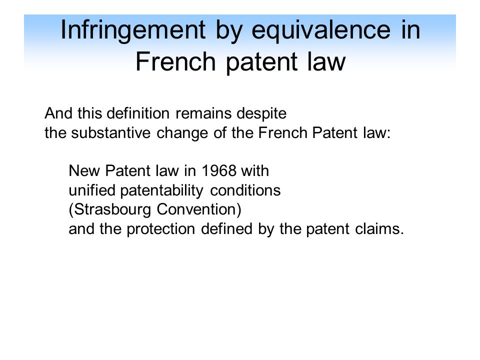 Infringement by equivalence in French patent law Conclusion: - The assessment based on broad considerations in a global manner.