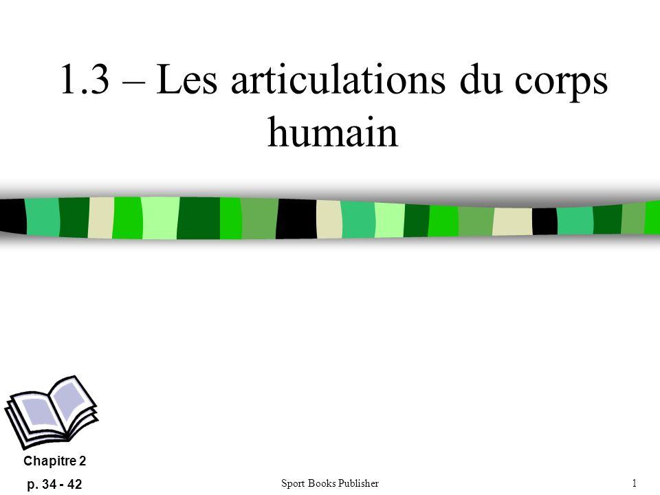 Sport Books Publisher1 1.3 – Les articulations du corps humain Chapitre 2 p. 34 - 42