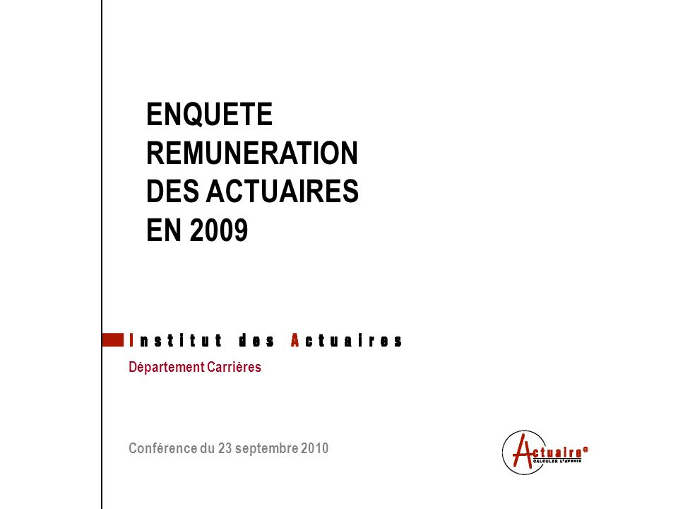 Tous droits réservés ENQUETE REMUNERATION DES ACTUAIRES EN 2009 Département Carrières Conférence du 23 septembre 2010