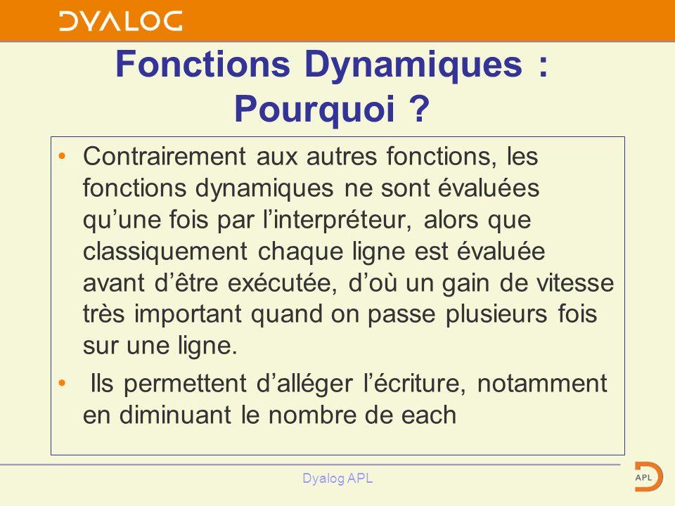 Dyalog APL Fonctions Dynamiques : Pourquoi ? Contrairement aux autres fonctions, les fonctions dynamiques ne sont évaluées quune fois par linterpréteu