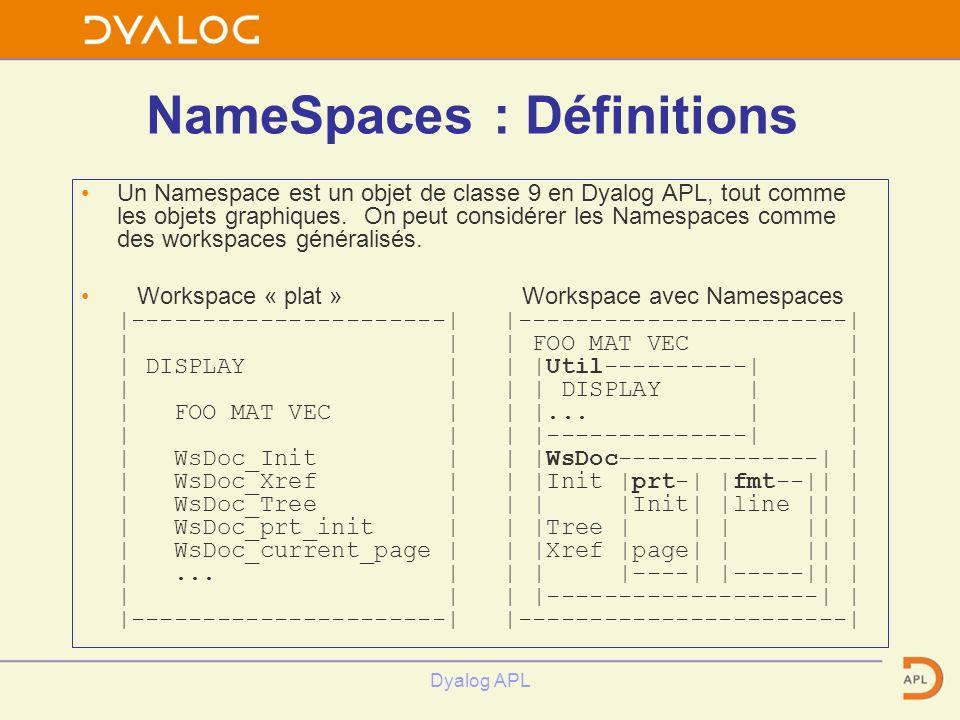 Dyalog APL NameSpaces : Définitions Un Namespace est un objet de classe 9 en Dyalog APL, tout comme les objets graphiques. On peut considérer les Name
