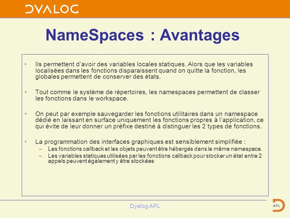 Dyalog APL NameSpaces : Avantages Ils permettent davoir des variables locales statiques. Alors que les variables localisées dans les fonctions dispara