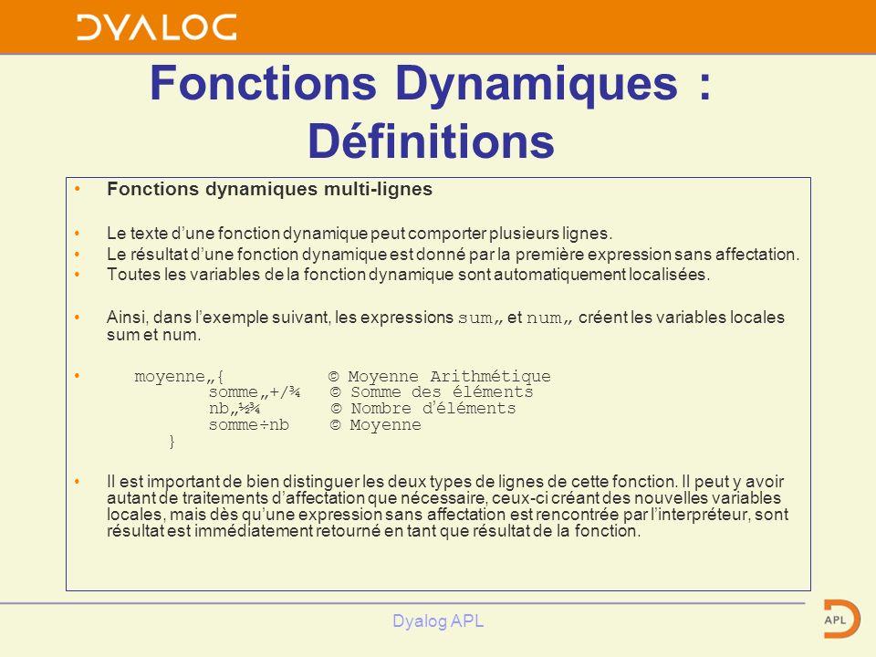 Dyalog APL Fonctions Dynamiques : Définitions Fonctions dynamiques multi-lignes Le texte dune fonction dynamique peut comporter plusieurs lignes. Le r