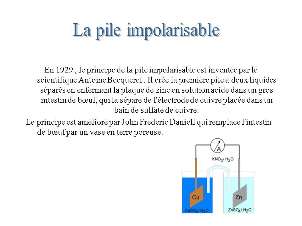 En 1929, le principe de la pile impolarisable est inventée par le scientifique Antoine Becquerel. Il crée la première pile à deux liquides séparés en