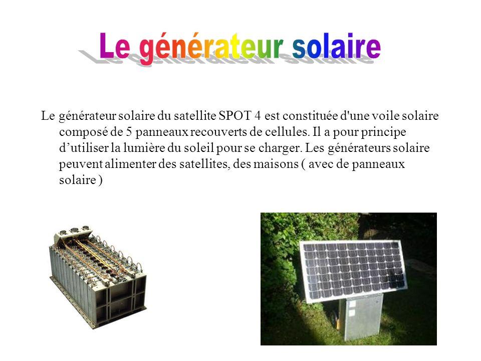 Le générateur solaire du satellite SPOT 4 est constituée d'une voile solaire composé de 5 panneaux recouverts de cellules. Il a pour principe dutilise