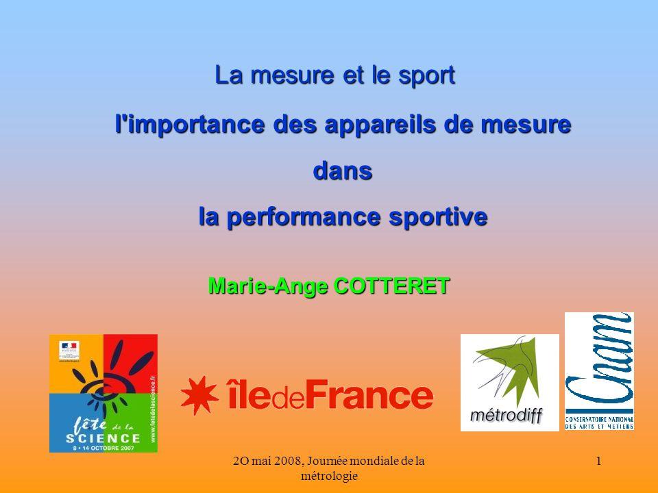2O mai 2008, Journée mondiale de la métrologie 1 La mesure et le sport l'importance des appareils de mesure dans la performance sportive Marie-Ange CO