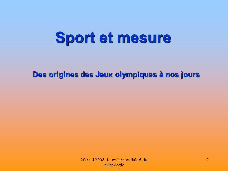 2O mai 2008, Journée mondiale de la métrologie 2 Sport et mesure Des origines des Jeux olympiques à nos jours