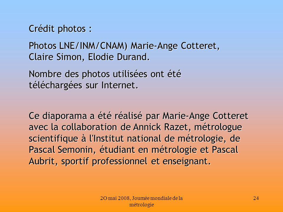 2O mai 2008, Journée mondiale de la métrologie 24 Crédit photos : Photos LNE/INM/CNAM) Marie-Ange Cotteret, Claire Simon, Elodie Durand. Nombre des ph