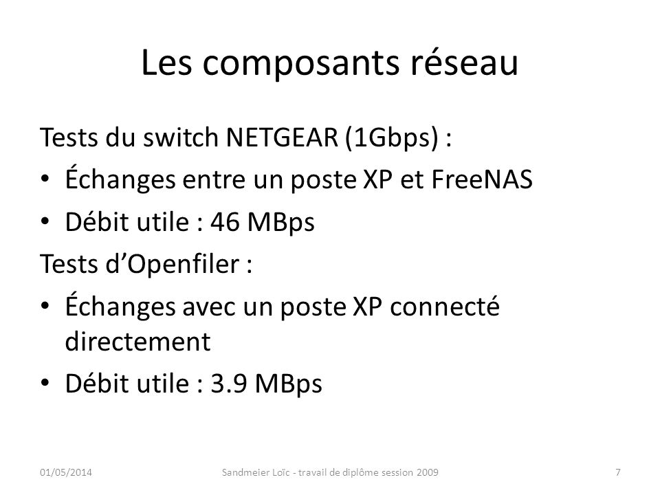 Les composants réseau Tests du switch NETGEAR (1Gbps) : Échanges entre un poste XP et FreeNAS Débit utile : 46 MBps Tests dOpenfiler : Échanges avec u